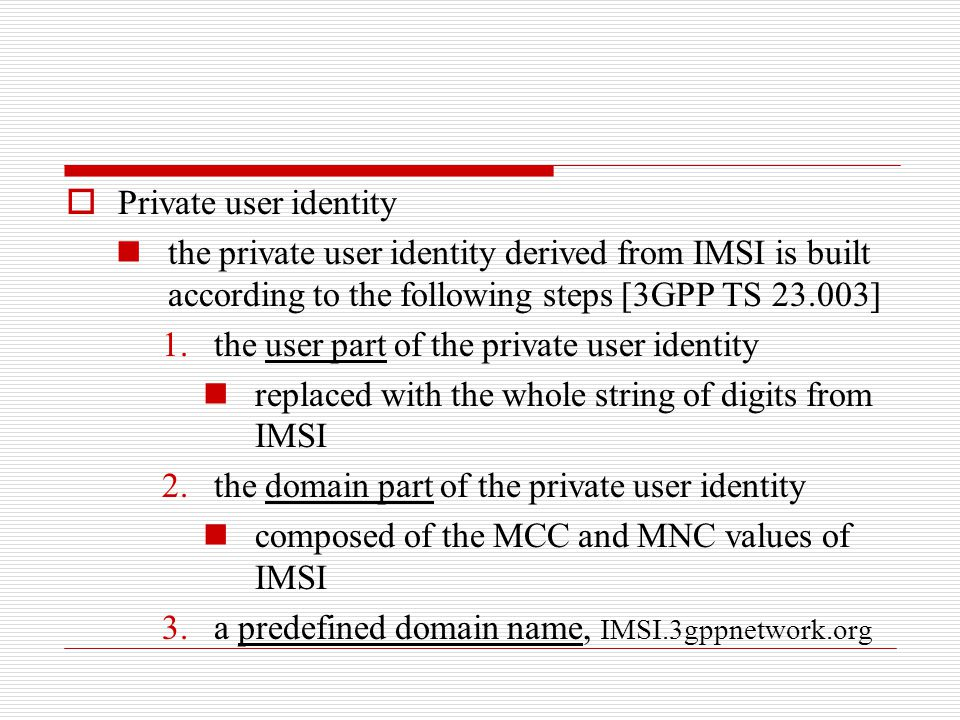 Private user identity the private user identity derived from IMSI is built according to the following steps [3GPP TS 23.003]
